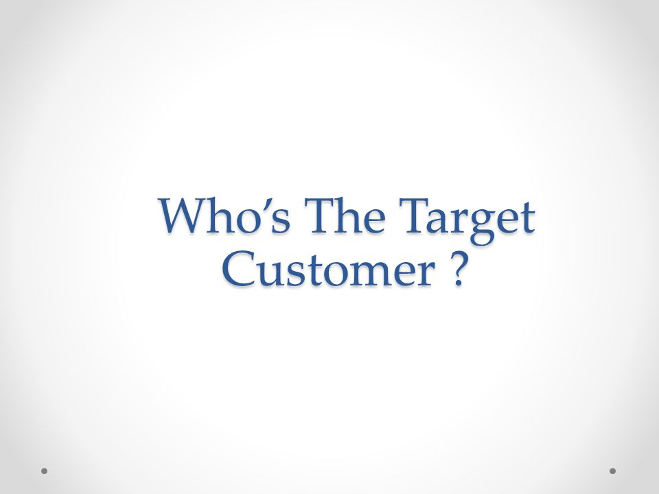 Who's The Target Customer