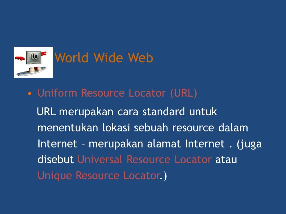 World Wide Web Uniform Resource Locator (URL)