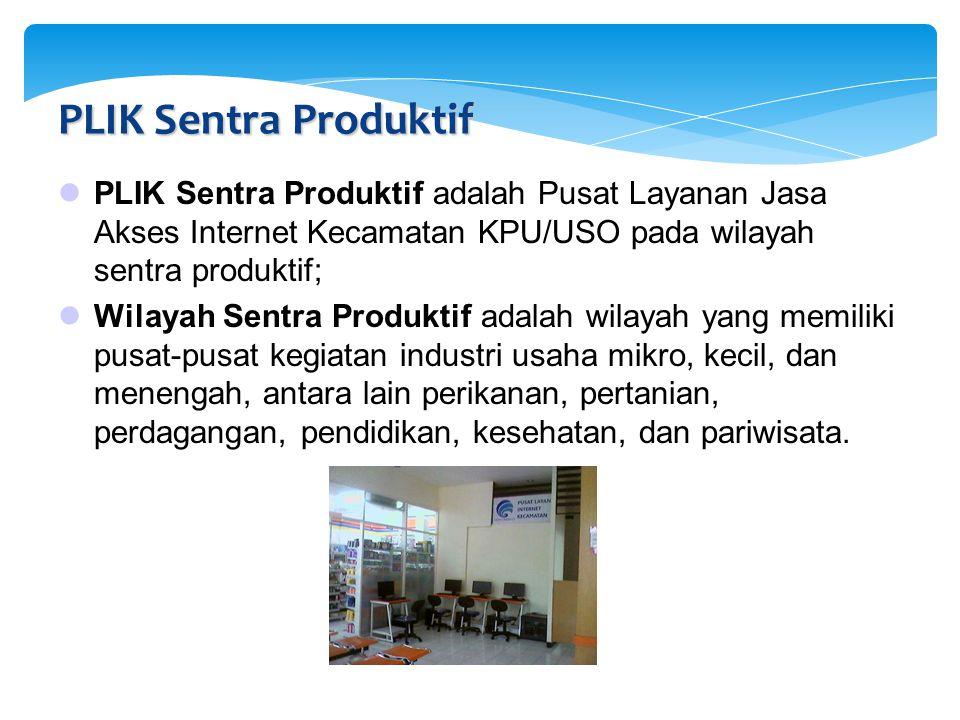 8/12/2009 PLIK Sentra Produktif. PLIK Sentra Produktif adalah Pusat Layanan Jasa Akses Internet Kecamatan KPU/USO pada wilayah sentra produktif;