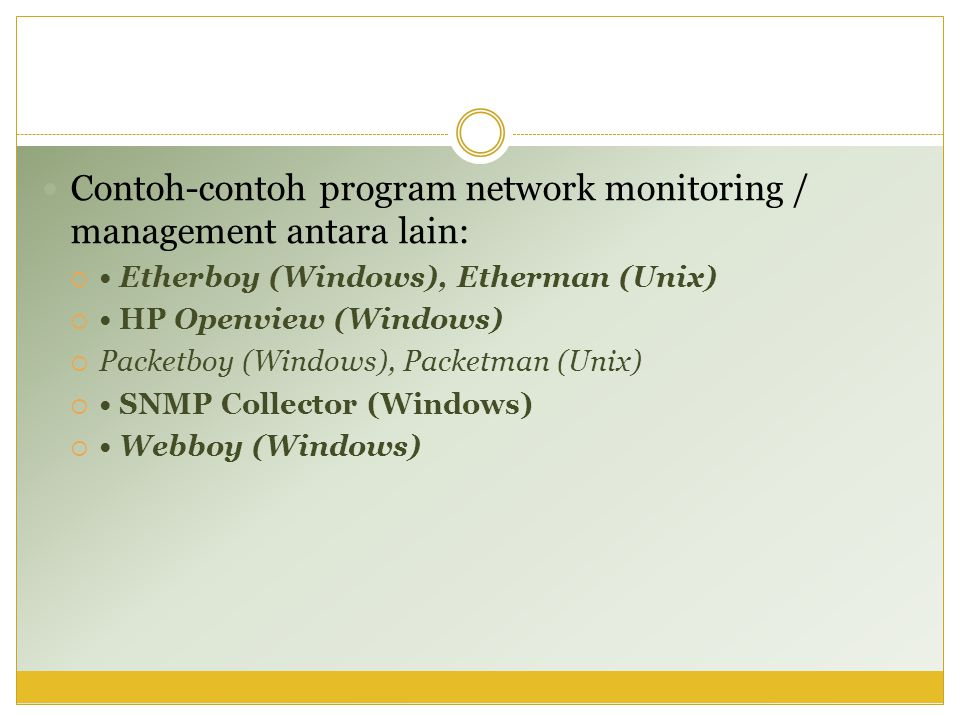 Contoh-contoh program network monitoring / management antara lain: