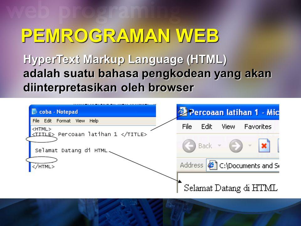 PEMROGRAMAN WEB HyperText Markup Language (HTML) adalah suatu bahasa pengkodean yang akan diinterpretasikan oleh browser.