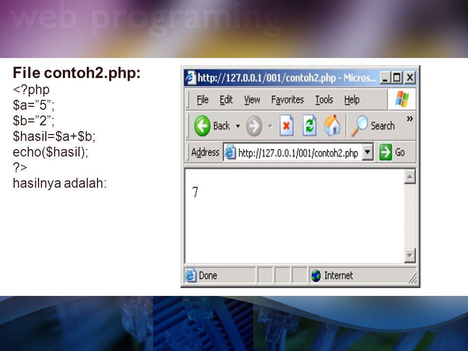 File contoh2.php: < php $a= 5 ; $b= 2 ; $hasil=$a+$b; echo($hasil);