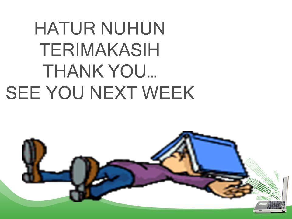 HATUR NUHUN TERIMAKASIH THANK YOU… SEE YOU NEXT WEEK