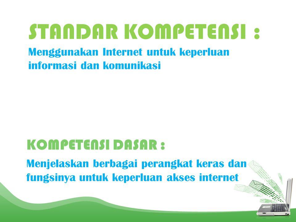 STANDAR KOMPETENSI : Menggunakan Internet untuk keperluan informasi dan komunikasi
