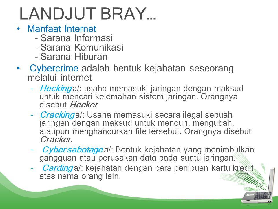 LANDJUT BRAY… Manfaat Internet - Sarana Informasi - Sarana Komunikasi - Sarana Hiburan.