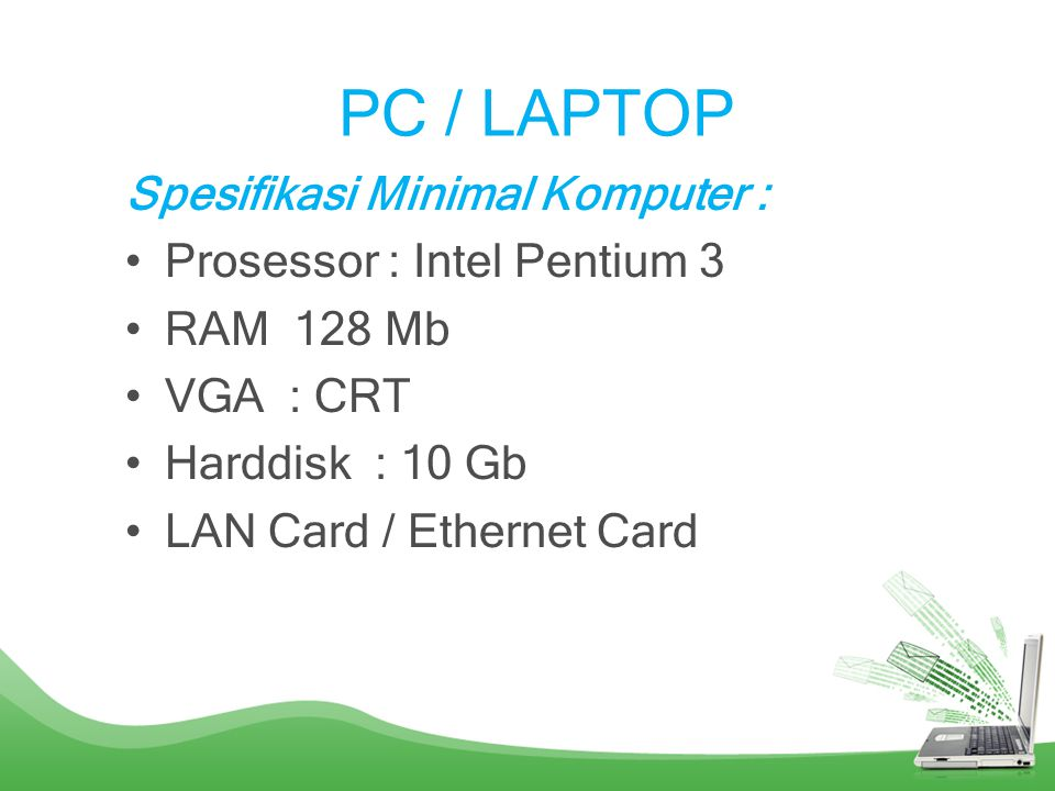 PC / LAPTOP Spesifikasi Minimal Komputer : Prosessor : Intel Pentium 3