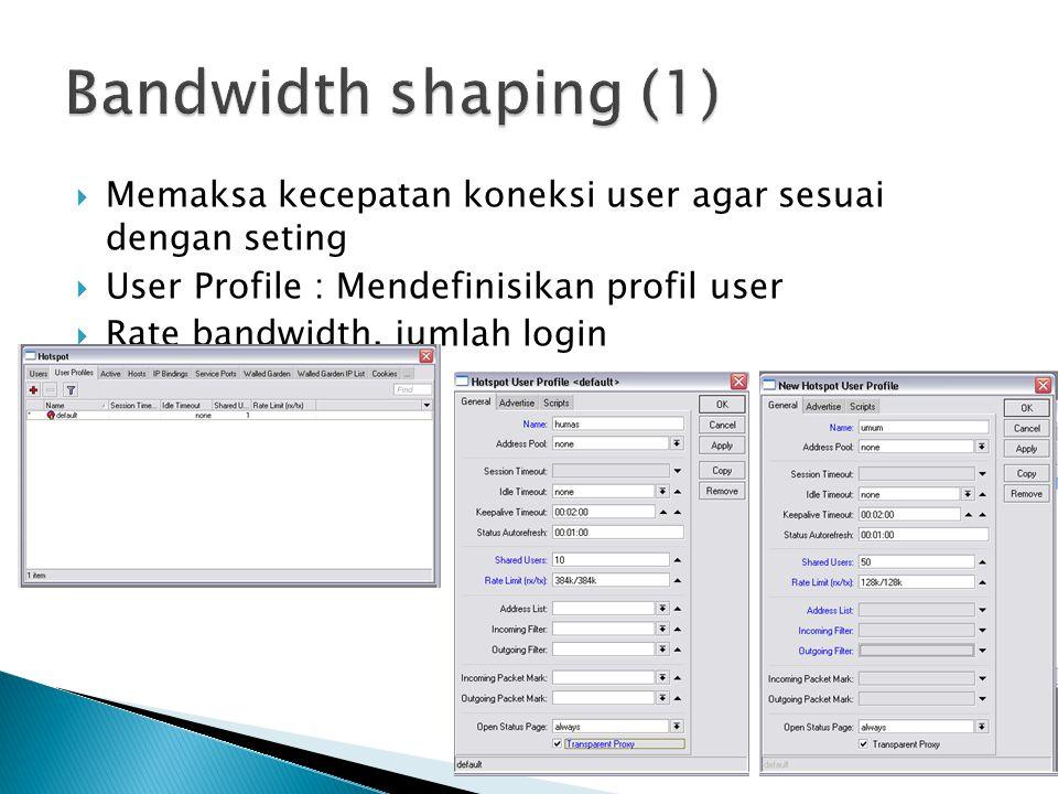 Bandwidth shaping (1) Memaksa kecepatan koneksi user agar sesuai dengan seting. User Profile : Mendefinisikan profil user.