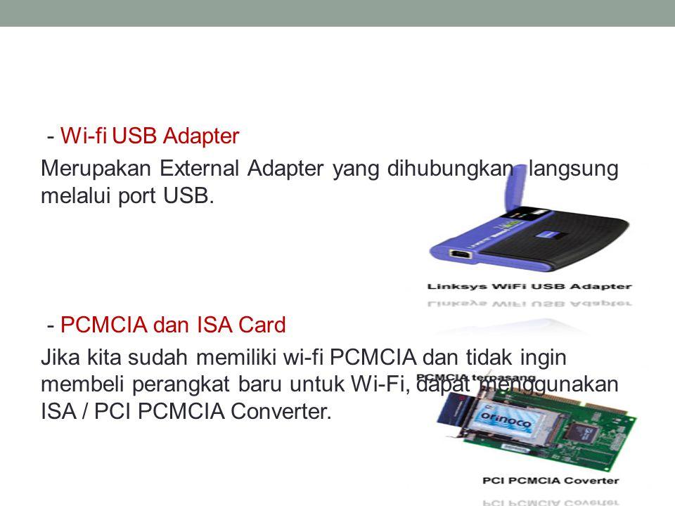 - Wi-fi USB Adapter Merupakan External Adapter yang dihubungkan langsung melalui port USB.