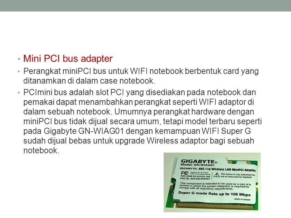 Mini PCI bus adapter Perangkat miniPCI bus untuk WIFI notebook berbentuk card yang ditanamkan di dalam case notebook.