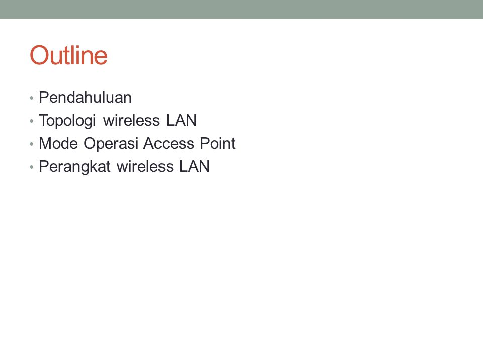 Outline Pendahuluan Topologi wireless LAN Mode Operasi Access Point