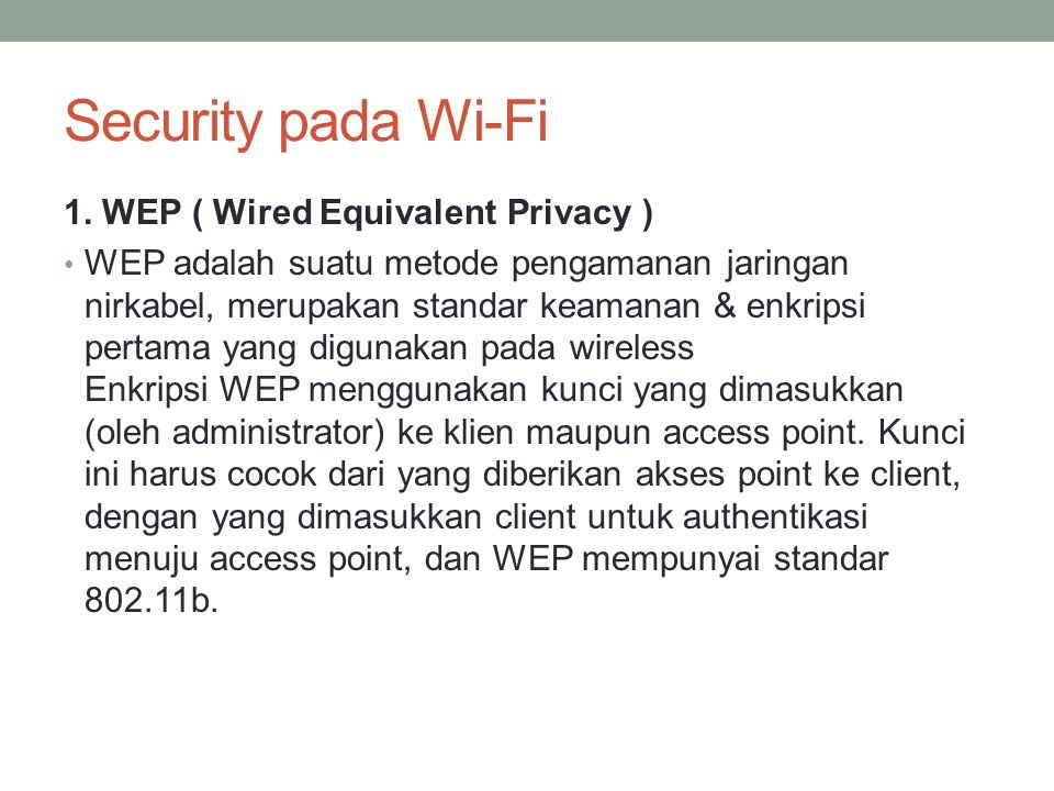 Security pada Wi-Fi 1. WEP ( Wired Equivalent Privacy )