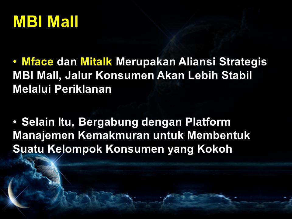MBI Mall Mface dan Mitalk Merupakan Aliansi Strategis MBI Mall, Jalur Konsumen Akan Lebih Stabil Melalui Periklanan.