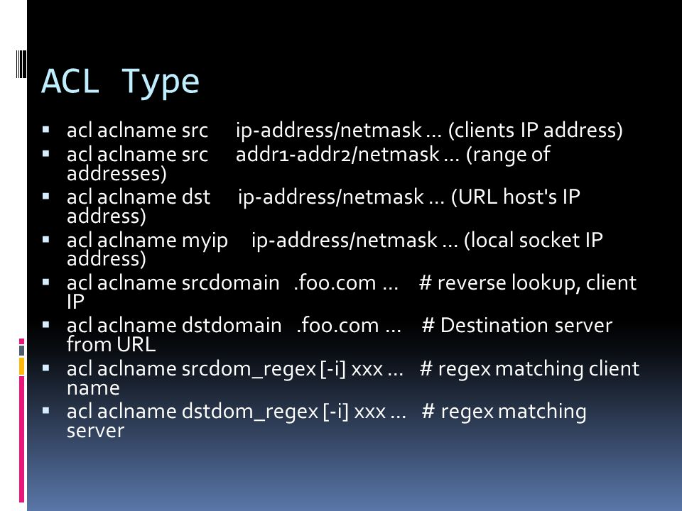 ACL Type acl aclname src ip-address/netmask ... (clients IP address)