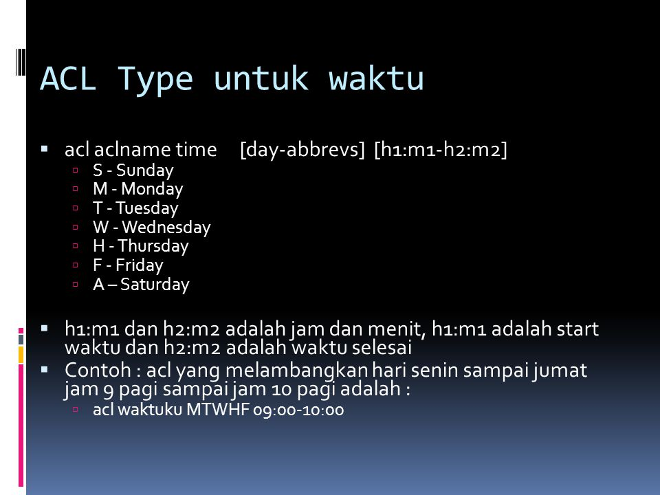 ACL Type untuk waktu acl aclname time [day-abbrevs] [h1:m1-h2:m2]
