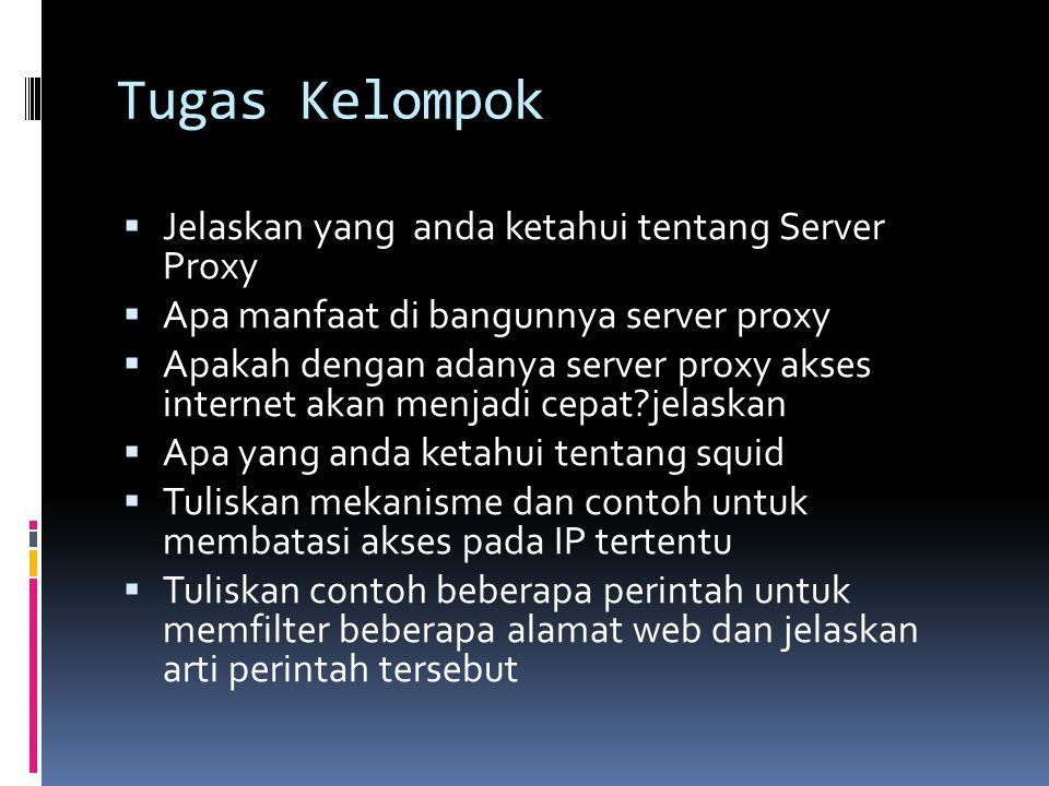 Tugas Kelompok Jelaskan yang anda ketahui tentang Server Proxy