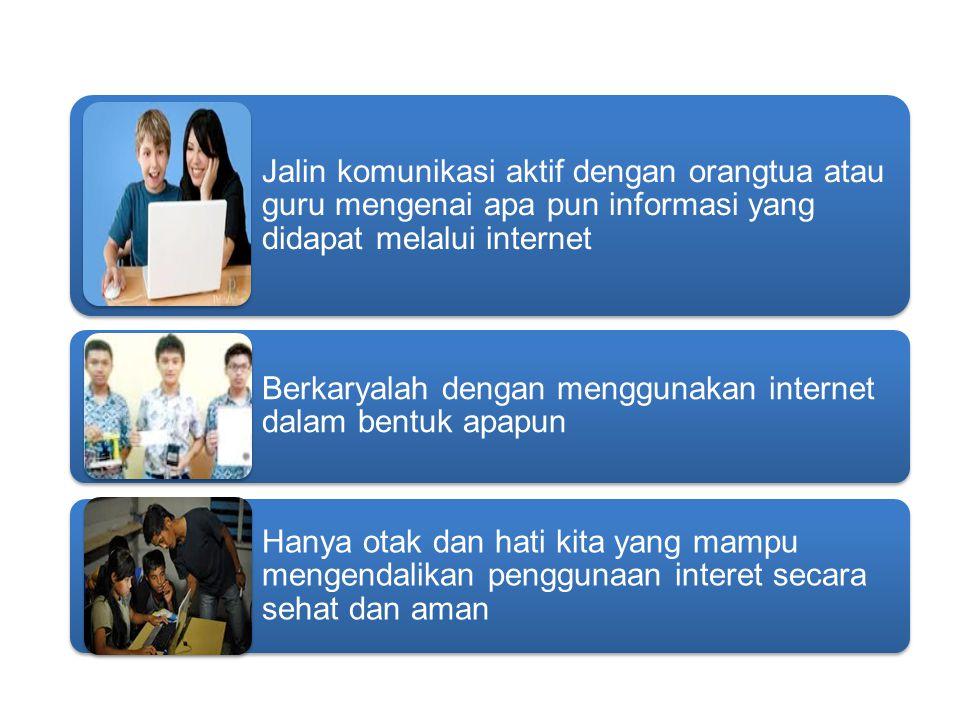 Jalin komunikasi aktif dengan orangtua atau guru mengenai apa pun informasi yang didapat melalui internet