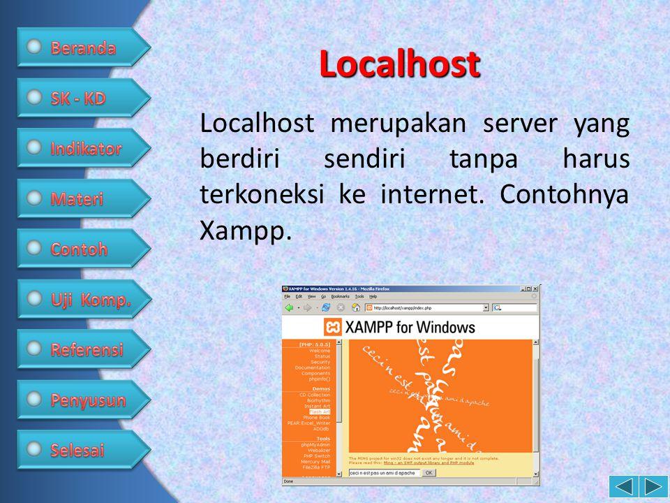 Localhost Localhost merupakan server yang berdiri sendiri tanpa harus terkoneksi ke internet.