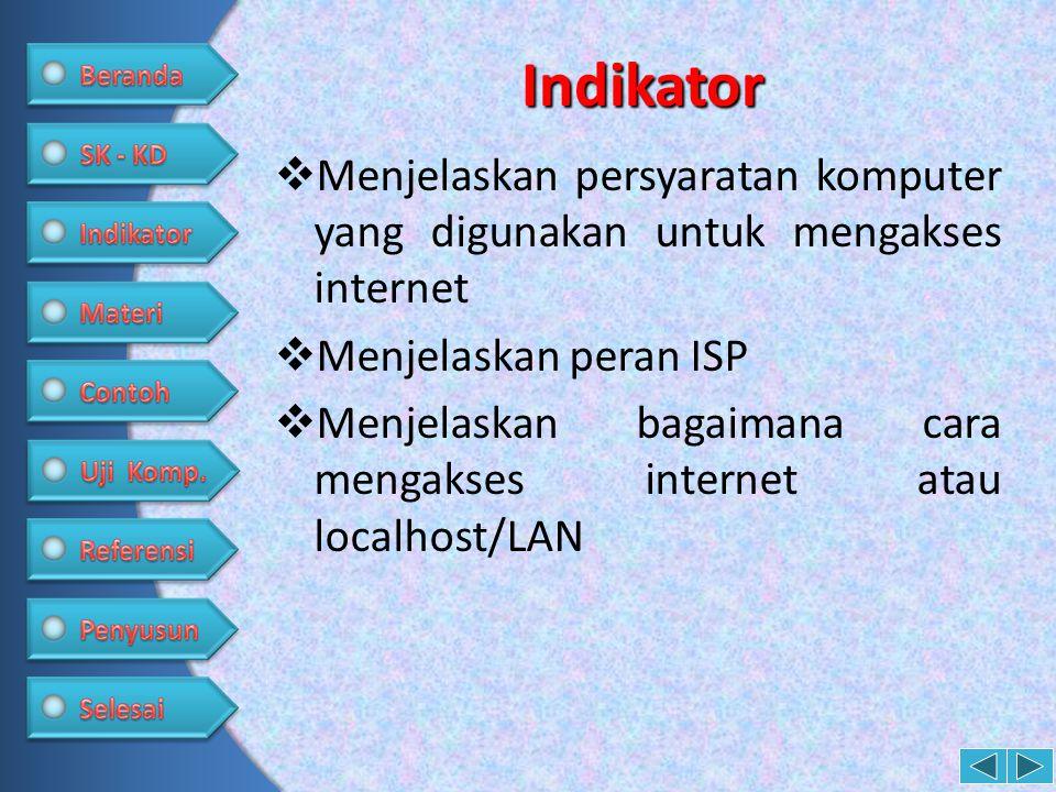 Indikator Menjelaskan persyaratan komputer yang digunakan untuk mengakses internet. Menjelaskan peran ISP.