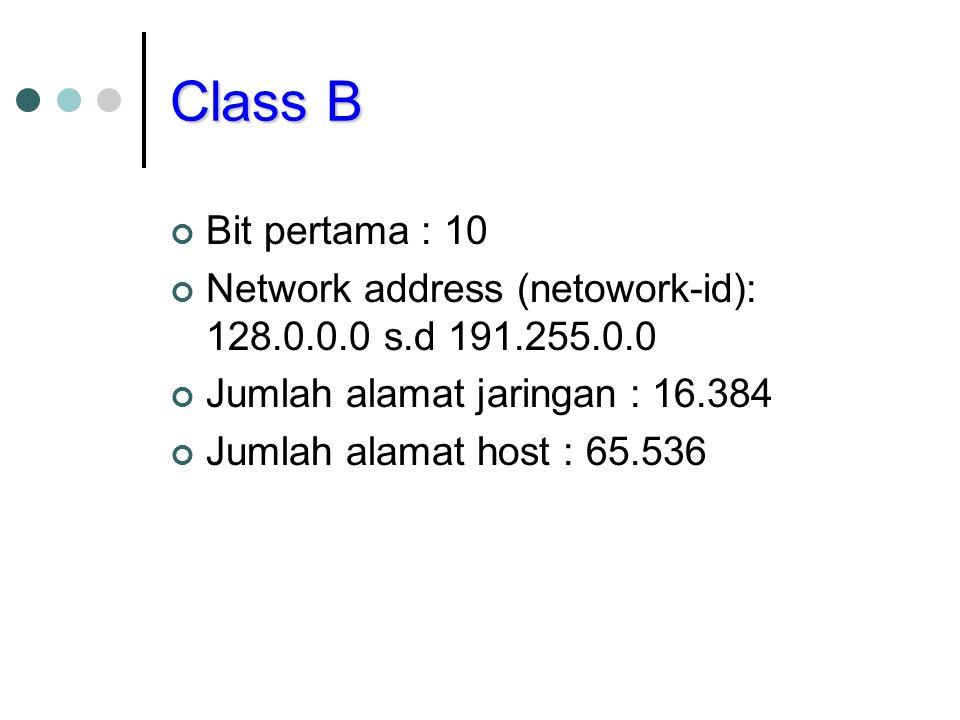Class B Bit pertama : 10. Network address (netowork-id): 128.0.0.0 s.d 191.255.0.0. Jumlah alamat jaringan : 16.384.