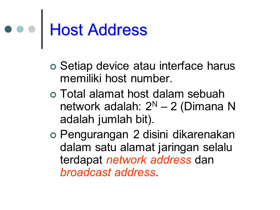 Host Address Setiap device atau interface harus memiliki host number.