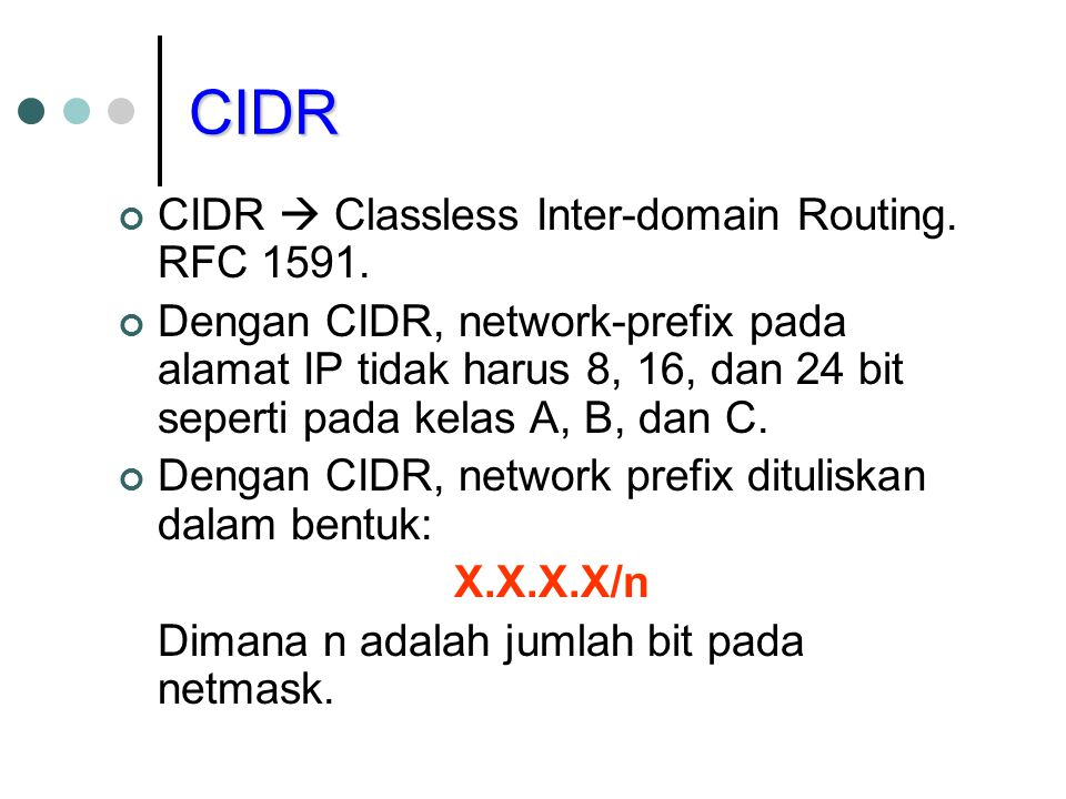 CIDR CIDR  Classless Inter-domain Routing. RFC 1591.