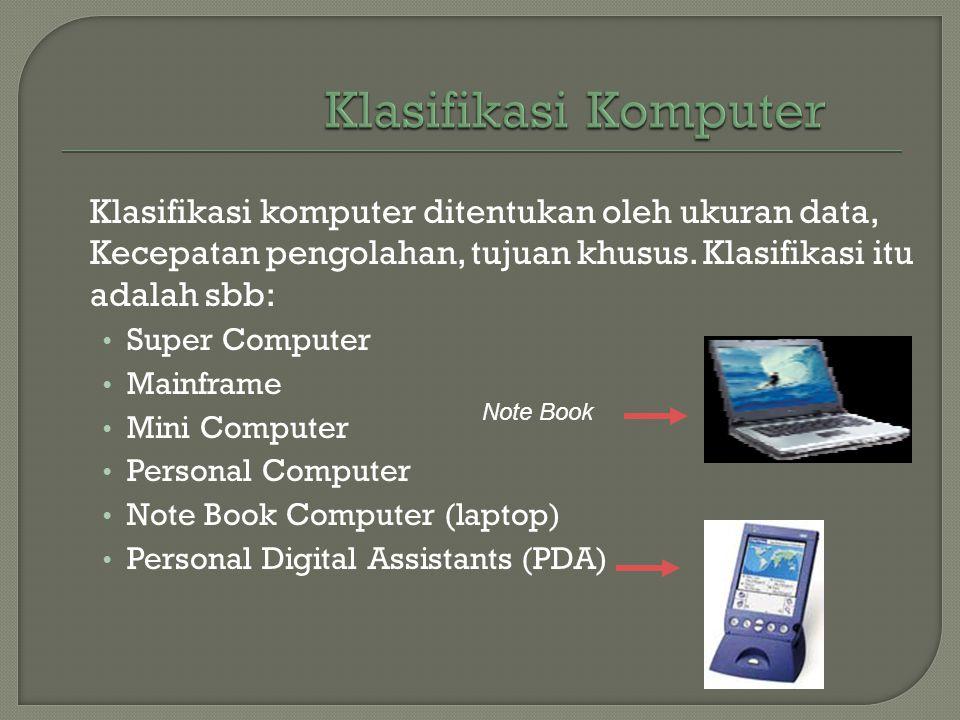 Klasifikasi Komputer Klasifikasi komputer ditentukan oleh ukuran data, Kecepatan pengolahan, tujuan khusus. Klasifikasi itu adalah sbb: