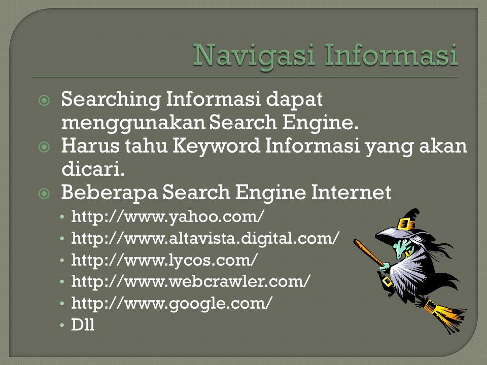 Navigasi Informasi Searching Informasi dapat menggunakan Search Engine. Harus tahu Keyword Informasi yang akan dicari.