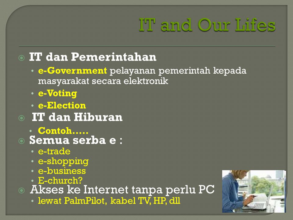IT and Our Lifes IT dan Pemerintahan IT dan Hiburan Semua serba e :