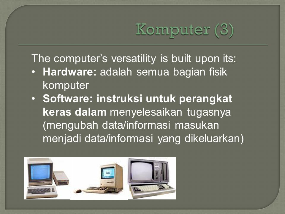 Komputer (3) The computer's versatility is built upon its: