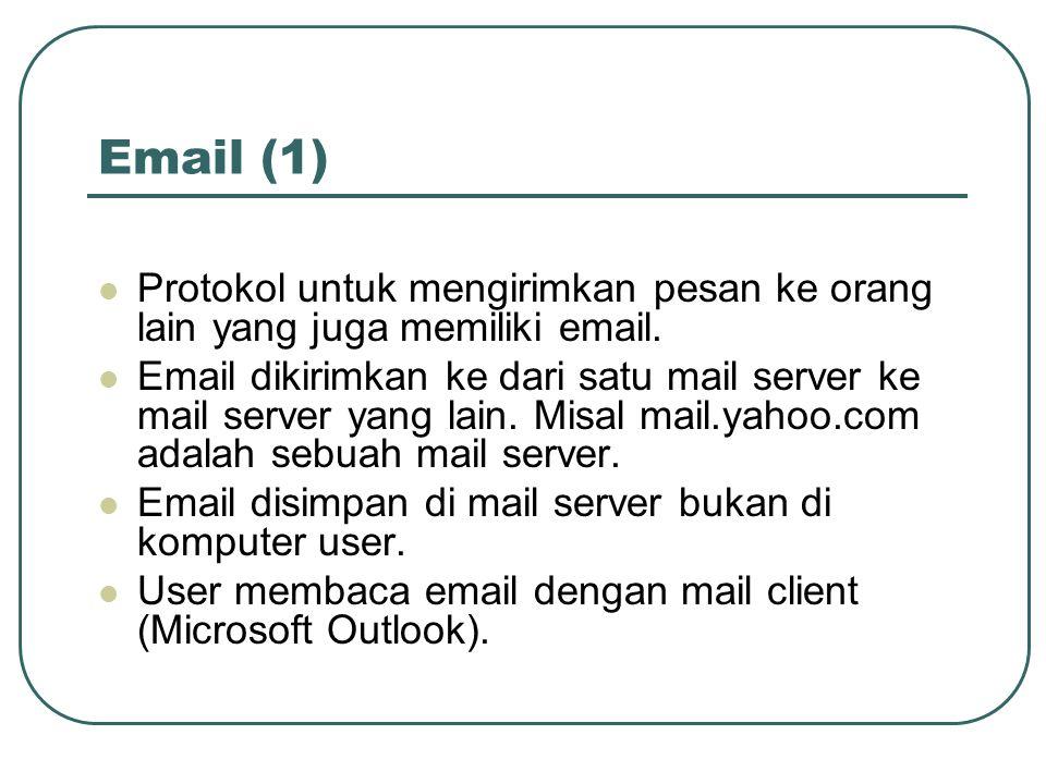 Email (1) Protokol untuk mengirimkan pesan ke orang lain yang juga memiliki email.