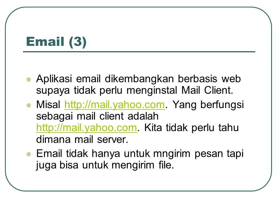 Email (3) Aplikasi email dikembangkan berbasis web supaya tidak perlu menginstal Mail Client.