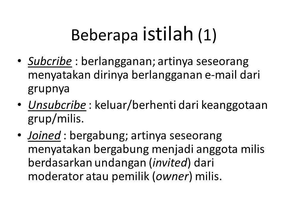 Beberapa istilah (1) Subcribe : berlangganan; artinya seseorang menyatakan dirinya berlangganan e-mail dari grupnya.
