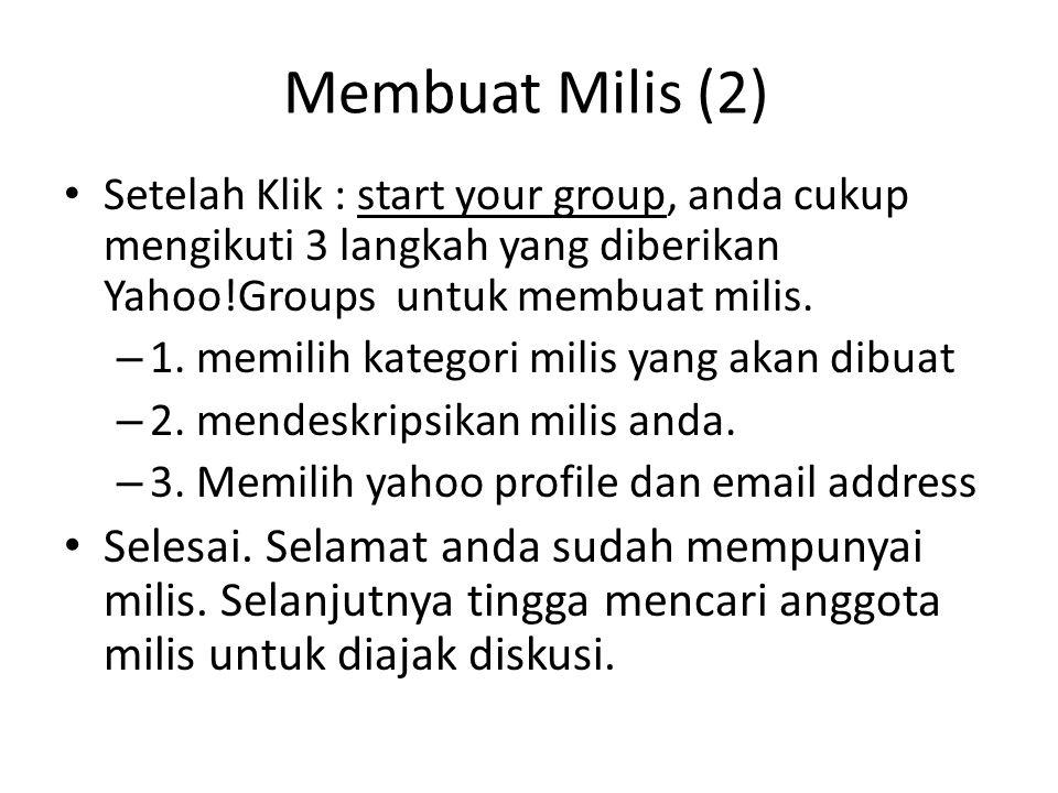 Membuat Milis (2) Setelah Klik : start your group, anda cukup mengikuti 3 langkah yang diberikan Yahoo!Groups untuk membuat milis.