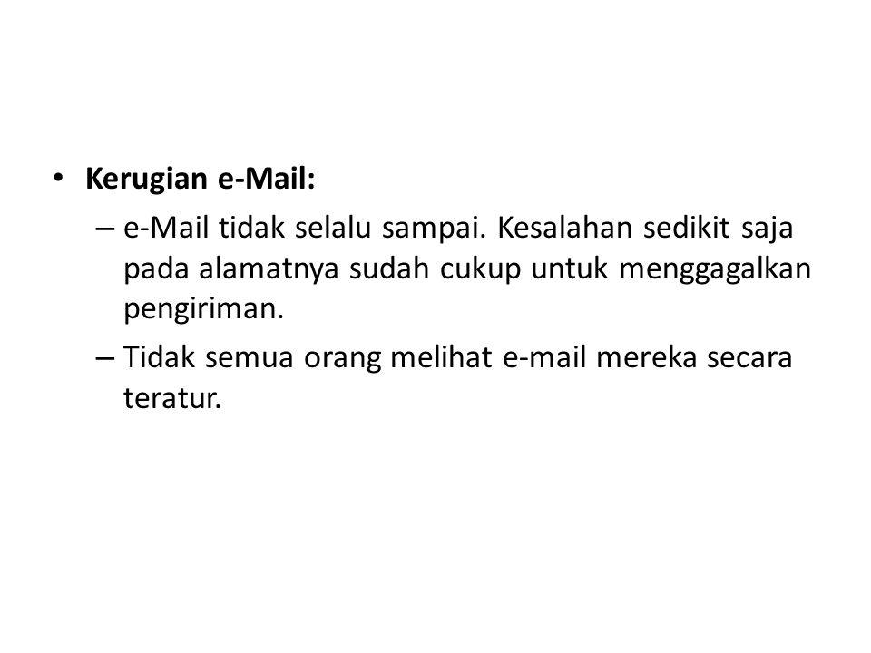 Kerugian e-Mail: e-Mail tidak selalu sampai. Kesalahan sedikit saja pada alamatnya sudah cukup untuk menggagalkan pengiriman.