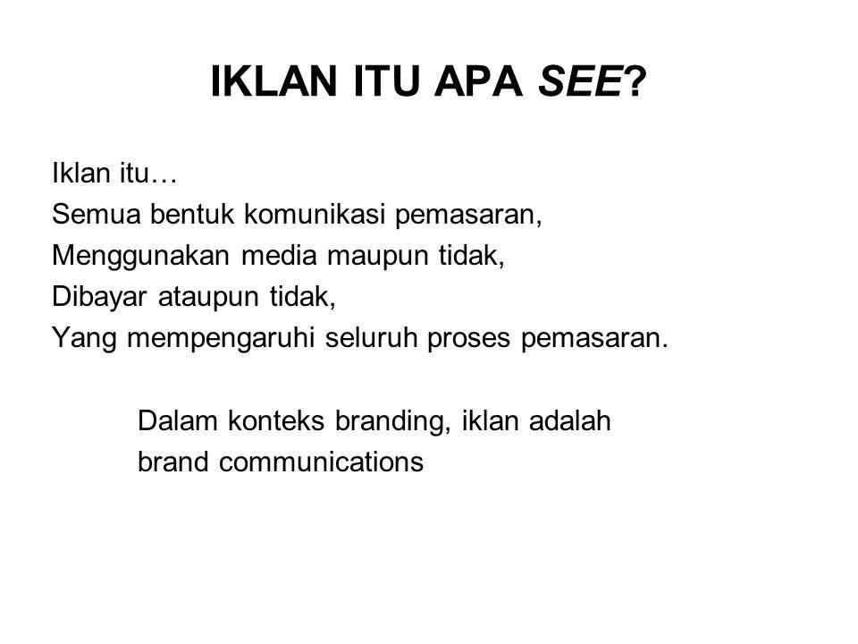 IKLAN ITU APA SEE Iklan itu… Semua bentuk komunikasi pemasaran,