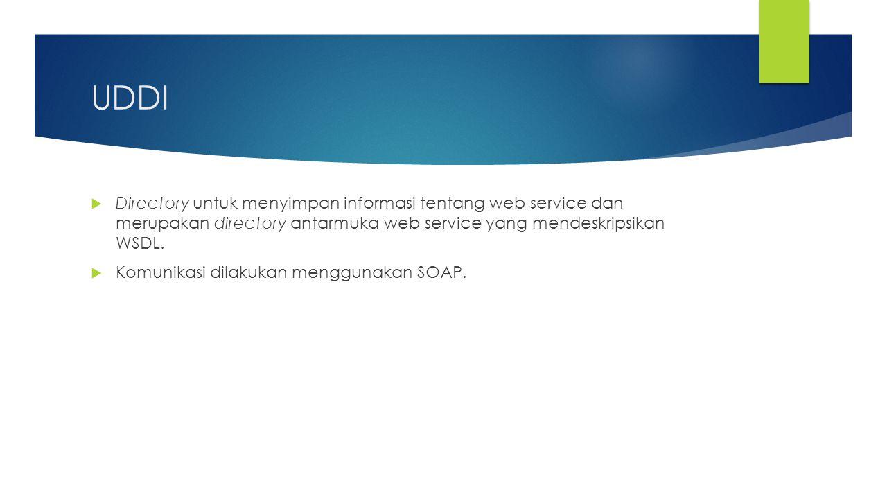 UDDI Directory untuk menyimpan informasi tentang web service dan merupakan directory antarmuka web service yang mendeskripsikan WSDL.