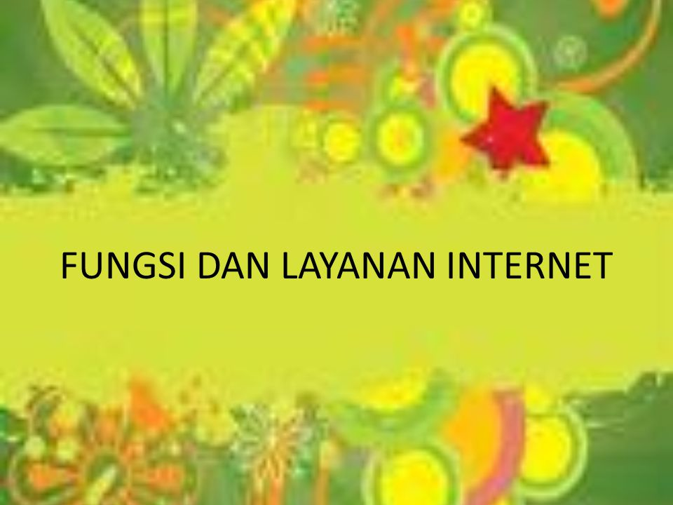 FUNGSI DAN LAYANAN INTERNET