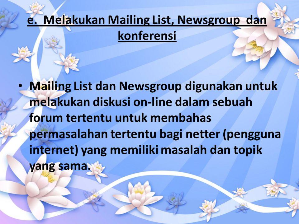 e. Melakukan Mailing List, Newsgroup dan konferensi