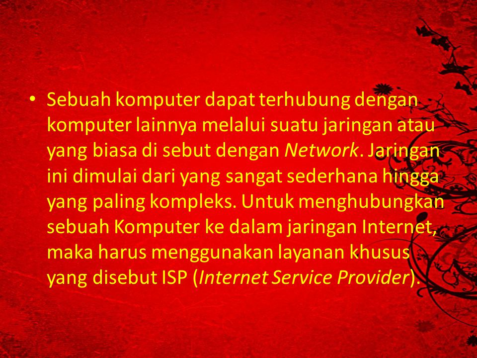 Sebuah komputer dapat terhubung dengan komputer lainnya melalui suatu jaringan atau yang biasa di sebut dengan Network.