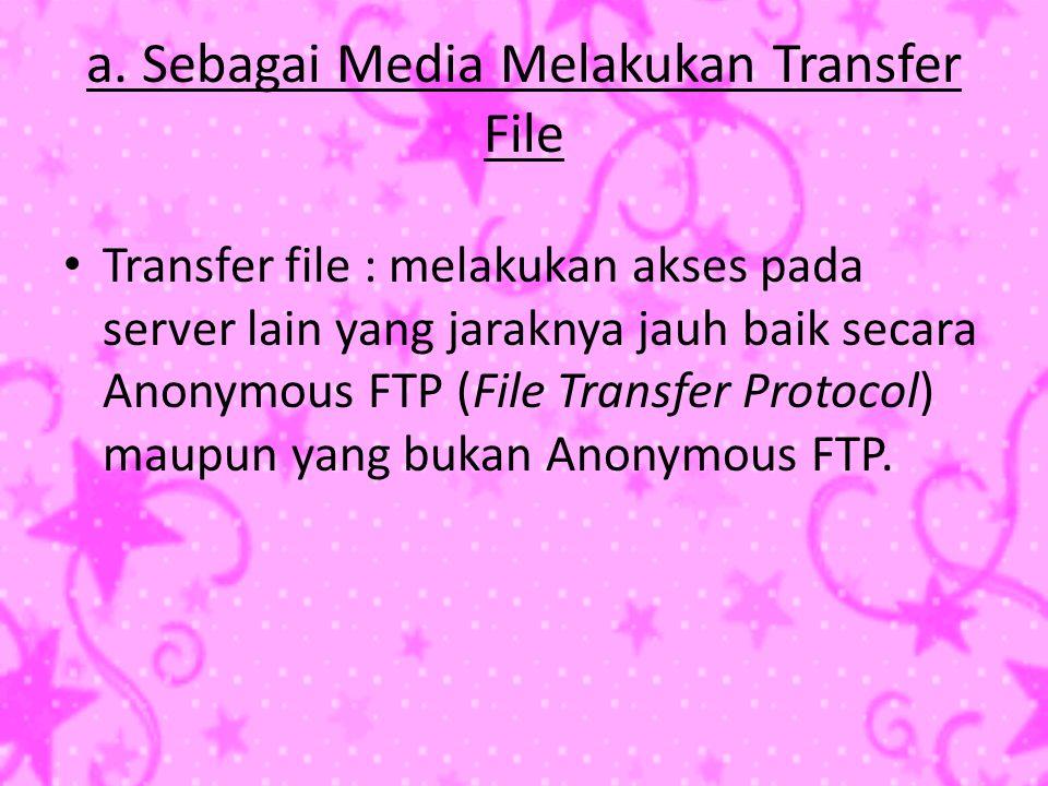 a. Sebagai Media Melakukan Transfer File