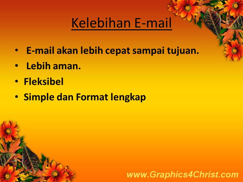 Kelebihan E-mail E-mail akan lebih cepat sampai tujuan. Lebih aman.