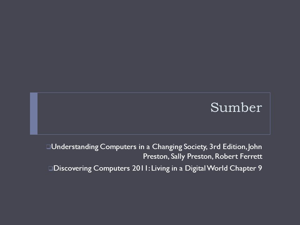 Sumber Understanding Computers in a Changing Society, 3rd Edition, John Preston, Sally Preston, Robert Ferrett.
