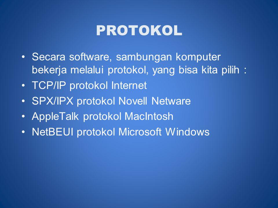PROTOKOL Secara software, sambungan komputer bekerja melalui protokol, yang bisa kita pilih : TCP/IP protokol Internet.