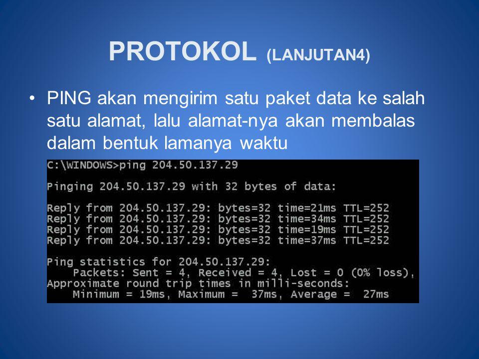 PROTOKOL (LANJUTAN4) PING akan mengirim satu paket data ke salah satu alamat, lalu alamat-nya akan membalas dalam bentuk lamanya waktu.