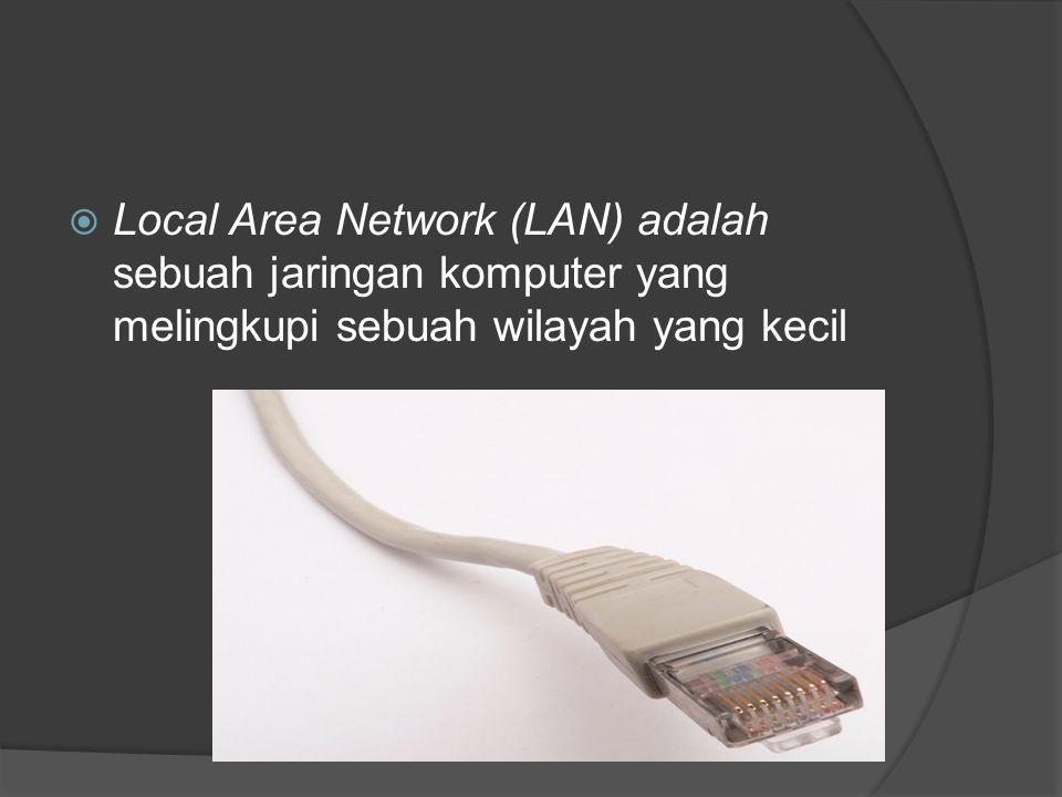 Local Area Network (LAN) adalah sebuah jaringan komputer yang melingkupi sebuah wilayah yang kecil