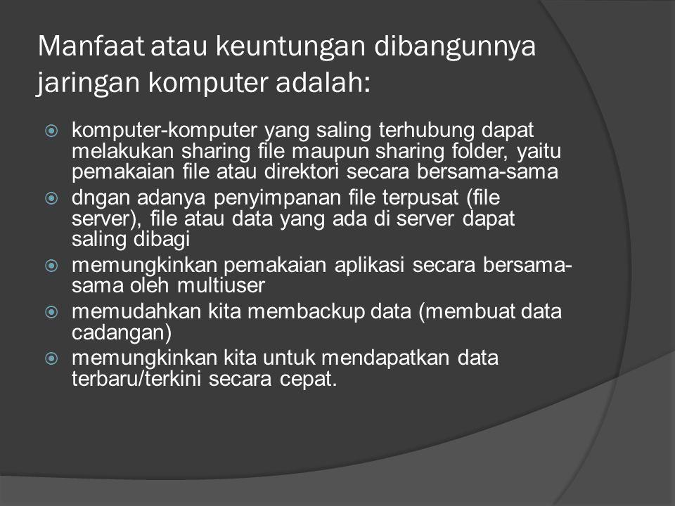 Manfaat atau keuntungan dibangunnya jaringan komputer adalah: