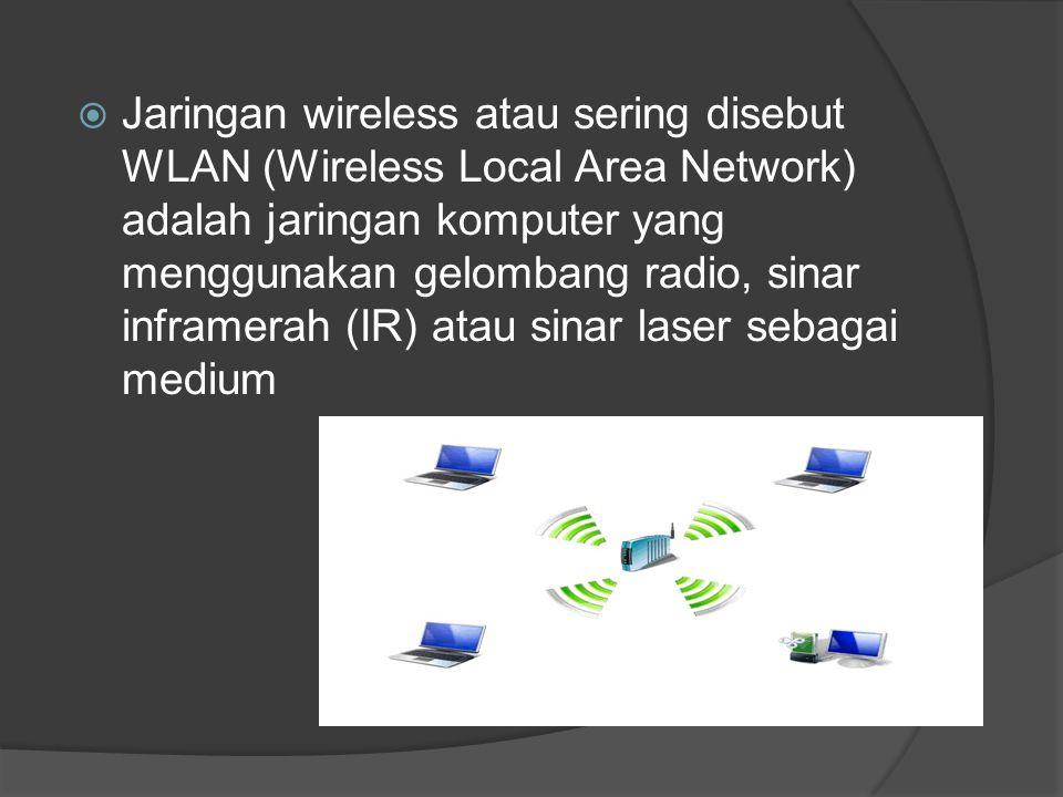 Jaringan wireless atau sering disebut WLAN (Wireless Local Area Network) adalah jaringan komputer yang menggunakan gelombang radio, sinar inframerah (IR) atau sinar laser sebagai medium