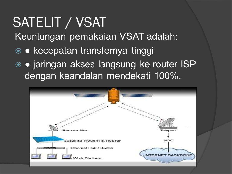 SATELIT / VSAT Keuntungan pemakaian VSAT adalah: