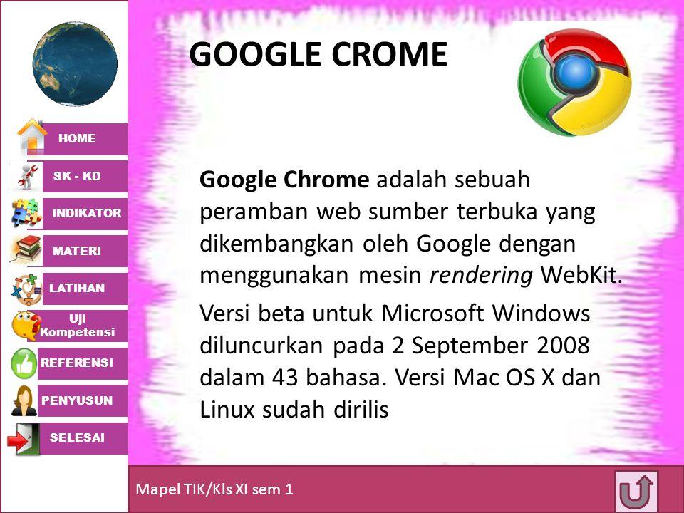 GOOGLE CROME Google Chrome adalah sebuah peramban web sumber terbuka yang dikembangkan oleh Google dengan menggunakan mesin rendering WebKit.