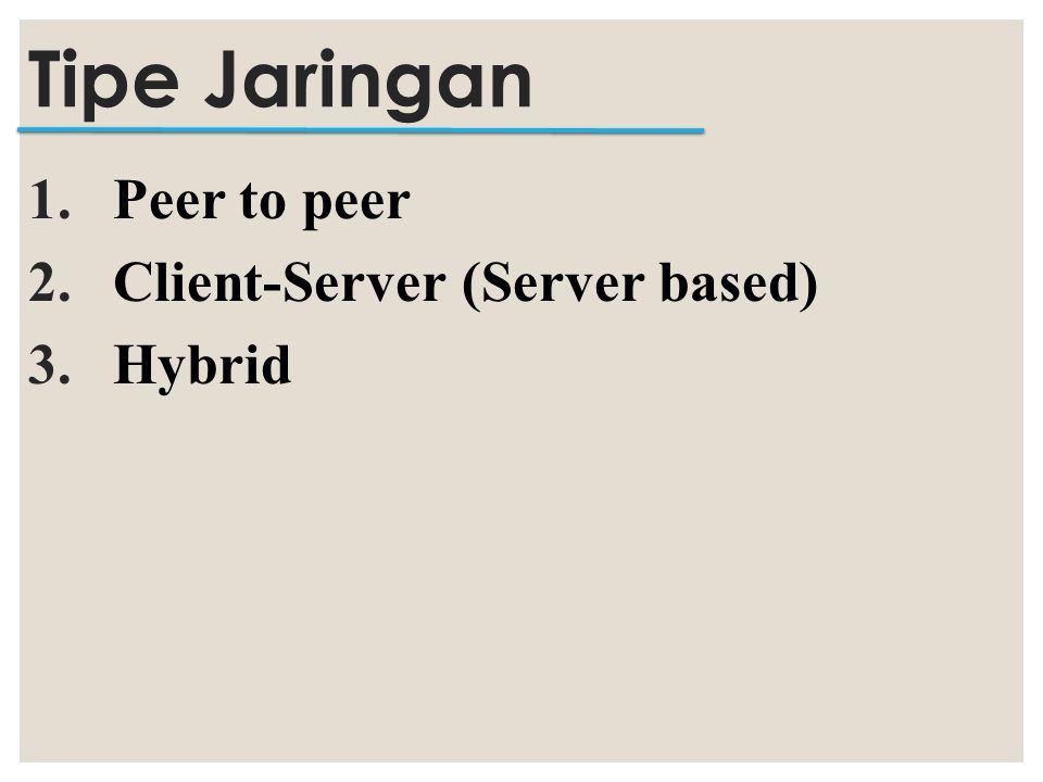 Tipe Jaringan Peer to peer Client-Server (Server based) Hybrid